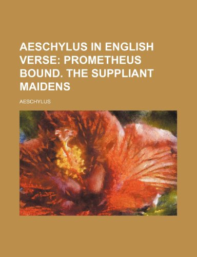 9781235641640: Aeschylus in English Verse; Prometheus Bound. the Suppliant Maidens