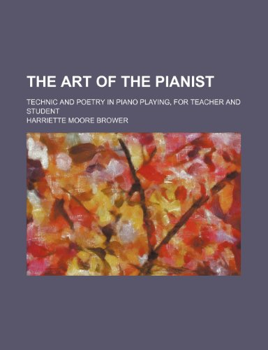 9781235641800: The Art of the Pianist; Technic and Poetry in Piano Playing, for Teacher and Student