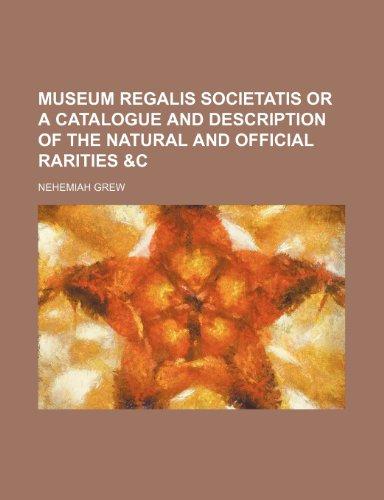 9781235646232: Museum Regalis Societatis or a Catalogue and Description of the Natural and Official Rarities &c