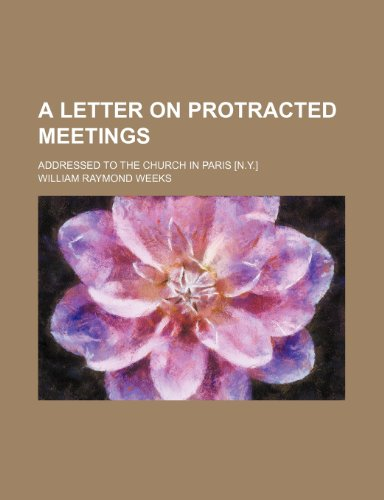 9781235649349: A Letter on Protracted Meetings; Addressed to the Church in Paris [N.Y.]