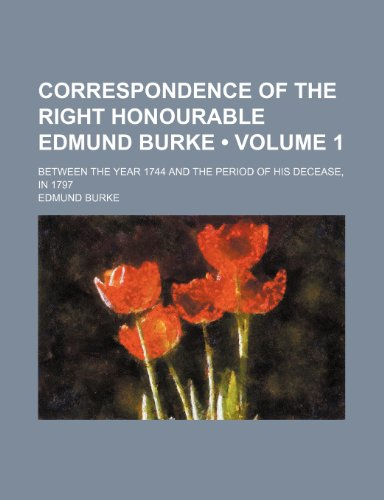 9781235649387: Correspondence of the Right Honourable Edmund Burke (Volume 1); Between the Year 1744 and the Period of His Decease, in 1797