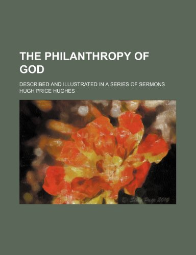 9781235650468: The Philanthropy of God; Described and Illustrated in a Series of Sermons