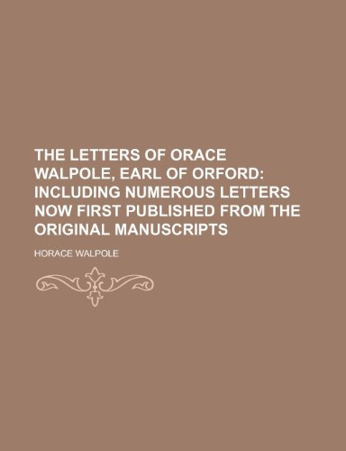 9781235650604: The Letters of Orace Walpole, Earl of Orford; Including Numerous Letters Now First Published From the Original Manuscripts