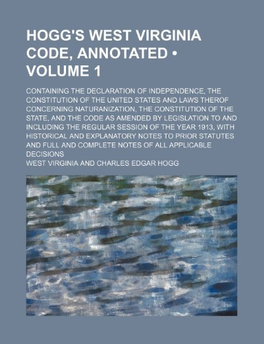 9781235652097: Hogg's West Virginia Code, Annotated (Volume 1); Containing the Declaration of Independence, the Constitution of the United States and Laws Therof Con