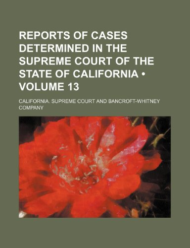 9781235657788: Reports of Cases Determined in the Supreme Court of the State of California (Volume 13 )