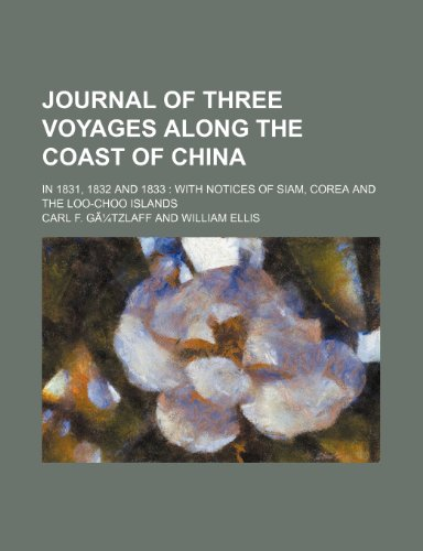 9781235657795: Journal of Three Voyages Along the Coast of China; In 1831, 1832 and 1833 with Notices of Siam, Corea and the Loo-Choo Islands