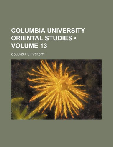 Columbia University Oriental Studies (Volume 13): Columbia University