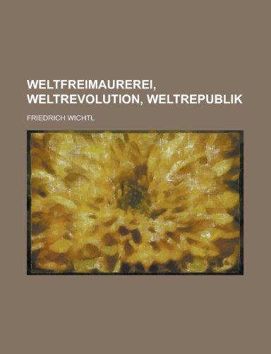 9781235671326: Weltfreimaurerei, Weltrevolution, Weltrepublik