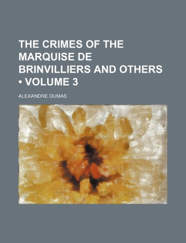 9781235674563: The Crimes of the Marquise de Brinvilliers and Others (Volume 3)