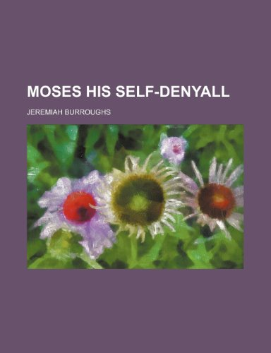 Moses His Self-Denyall (1235676129) by Jeremiah Burroughs