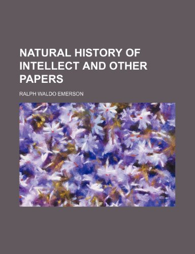 Natural History of Intellect and Other Papers (Volume 12) (1235677133) by Ralph Waldo Emerson