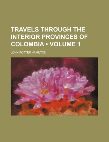 9781235678851: Travels Through the Interior Provinces of Colombia (Volume 1)