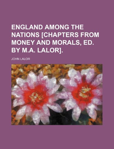 9781235682674: England Among the Nations [Chapters from Money and Morals, Ed. by M.A. Lalor].