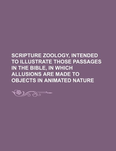 9781235685989: Scripture Zoology, Intended to Illustrate Those Passages in the Bible, in Which Allusions Are Made to Objects in Animated Nature