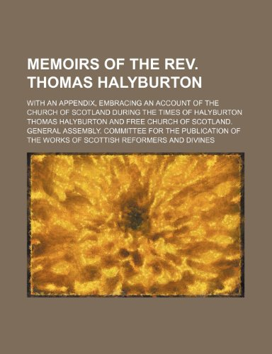 9781235689314: Memoirs of the REV. Thomas Halyburton; With an Appendix, Embracing an Account of the Church of Scotland During the Times of Halyburton