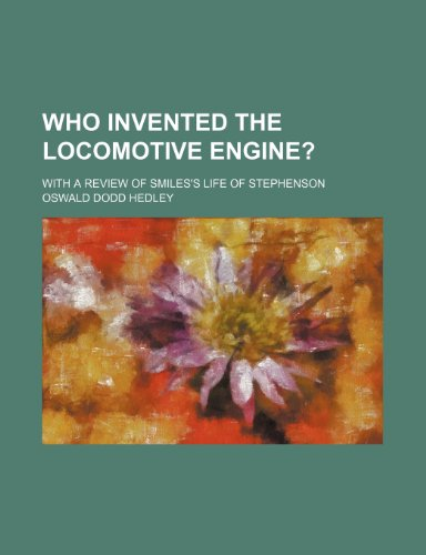 Who Invented the Locomotive Engine?; With a: Oswald Dodd Hedley