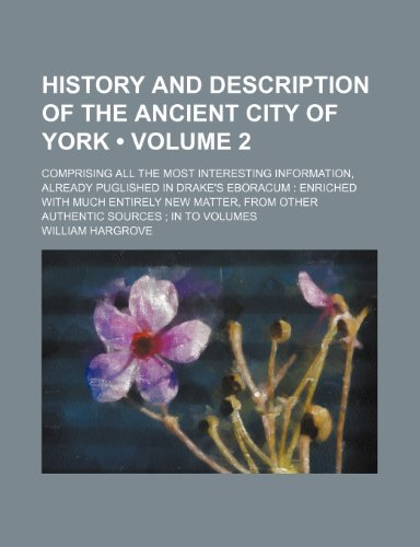 9781235690075: History and Description of the Ancient City of York (Volume 2); Comprising All the Most Interesting Information, Already Puglished in Drake's Eboracum