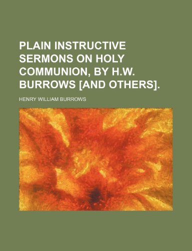 9781235694394: Plain Instructive Sermons on Holy Communion, by H.W. Burrows [And Others].