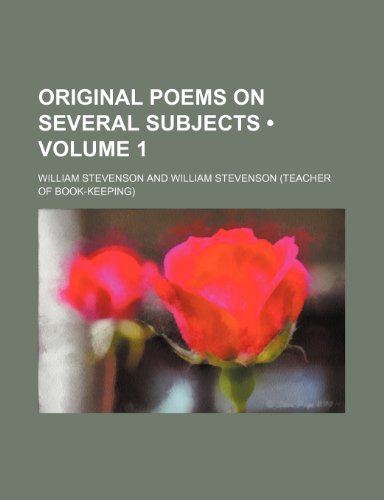 Original Poems on Several Subjects (Volume 1) (9781235695025) by Stevenson, William