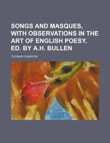 Songs and Masques, with Observations in the Art of English Poesy, Ed. by A.H. Bullen (1235700437) by Campion, Thomas