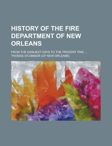 9781235702600: History of the Fire Department of New Orleans; From the Earliest Days to the Present Time ...