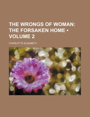 The Wrongs of Woman (Volume 2); The Forsaken Home (1235704742) by Elizabeth, Charlotte