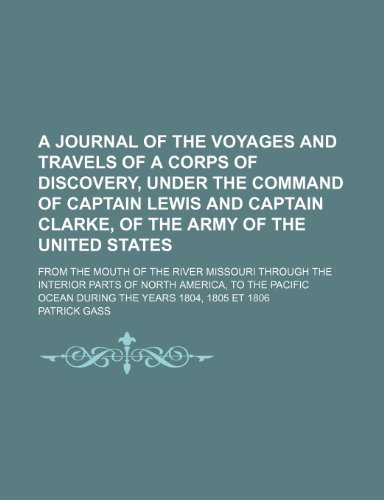 9781235709753: A Journal of the Voyages and Travels of a Corps of Discovery, Under the Command of Captain Lewis and Captain Clarke, of the Army of the United State