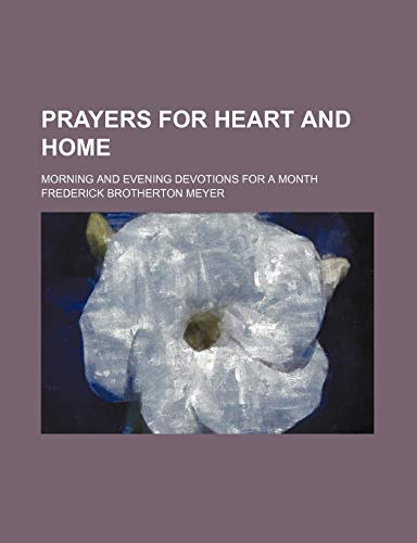 Prayers for Heart and Home; Morning and Evening Devotions for a Month (9781235718755) by Frederick Brotherton Meyer