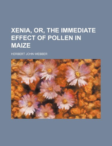 9781235718786: Xenia, Or, the Immediate Effect of Pollen in Maize