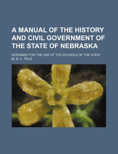9781235720093: A Manual of the History and Civil Government of the State of Nebraska; Designed for the Use of the Schools of the State