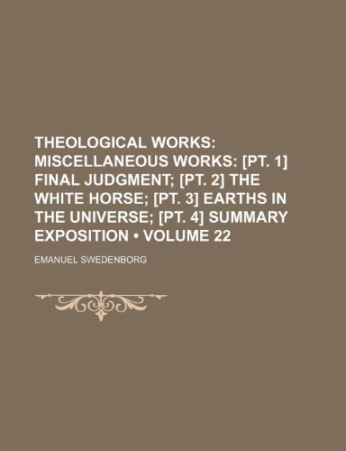 9781235721670: Theological Works (Volume 22); Miscellaneous Works [Pt. 1] Final Judgment [Pt. 2] the White Horse [Pt. 3] Earths in the Universe [Pt. 4] Summary Expos