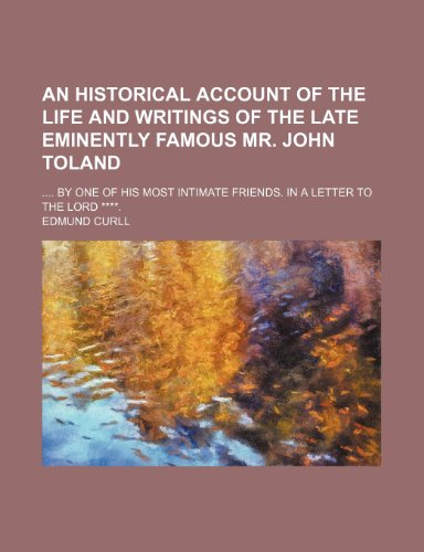 An Historical Account of the Life and: Curll, Edmund