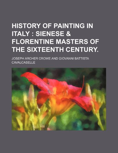 9781235726095: History of Painting in Italy; Sienese & Florentine Masters of the Sixteenth Century.
