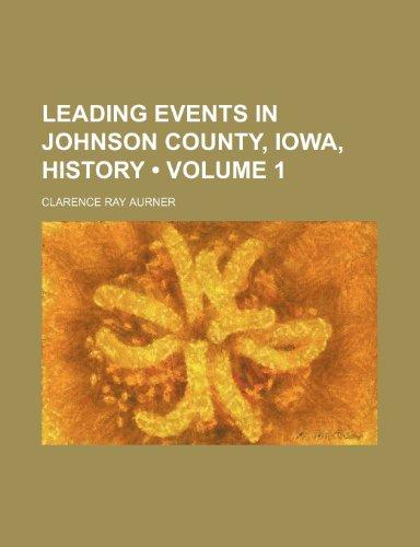 9781235727412: Leading Events in Johnson County, Iowa, History (Volume 1)