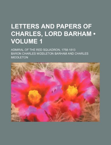 9781235737305: Letters and Papers of Charles, Lord Barham (Volume 1); Admiral of the Red Squadron, 1758-1813