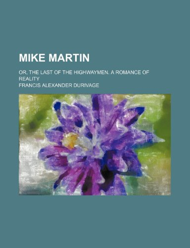 9781235737688: Mike Martin; Or, the Last of the Highwaymen. a Romance of Reality