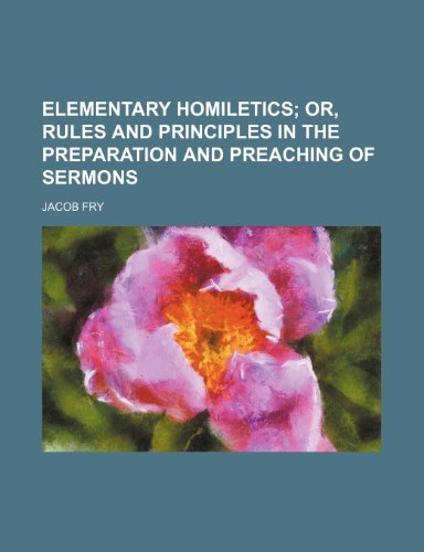 9781235746321: Elementary Homiletics; Or, Rules and Principles in the Preparation and Preaching of Sermons