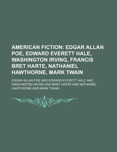 9781235751790: American Fiction; Edgar Allan Poe, Edward Everett Hale, Washington Irving, Francis Bret Harte, Nathaniel Hawthorne, Mark Twain