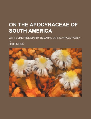 9781235752704: On the Apocynaceae of South America; With Some Preliminary Remarks on the Whole Family