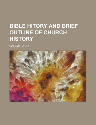 Bible Hitory and Brief Outline of Church: Vogt, Volrath