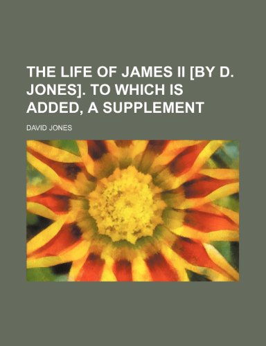The Life of James II [By D. Jones]. to Which Is Added, a Supplement (9781235755187) by David Jones