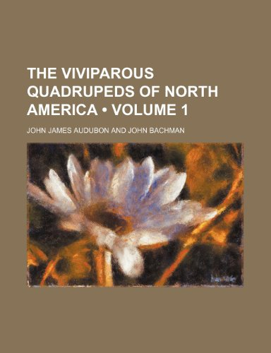 The Viviparous Quadrupeds of North America (Volume 1 ) (1235761266) by John James Audubon
