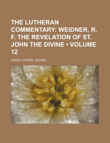 9781235764103: The Lutheran Commentary (Volume 12); Weidner, R. F. The Revelation of St. John the Divine