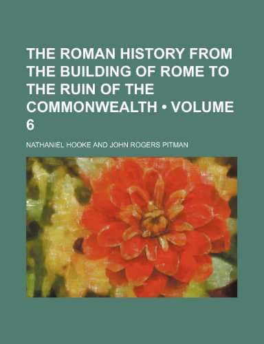 9781235765032: The Roman History from the Building of Rome to the Ruin of the Commonwealth (Volume 6 )
