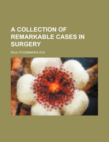 9781235769931: A Collection of Remarkable Cases in Surgery