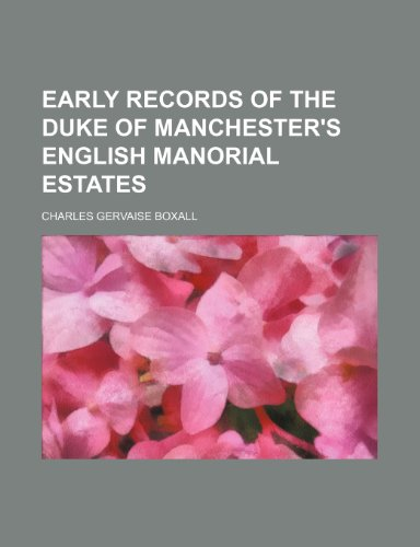 9781235772429: Early Records of the Duke of Manchester's English Manorial Estates