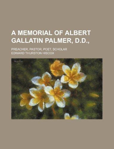 9781235772542: A Memorial of Albert Gallatin Palmer, D.D.; Preacher, Pastor, Poet, Scholar