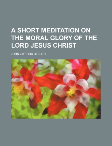 9781235772764: A Short Meditation on the Moral Glory of the Lord Jesus Christ