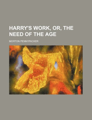 Harry's Work, Or, the Need of the Age (1235774570) by Pennypacker, Morton