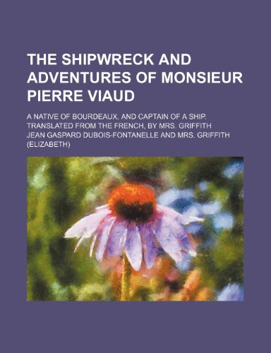 The shipwreck and adventures of Monsieur Pierre: Dubois-Fontanelle, Jean Gaspard